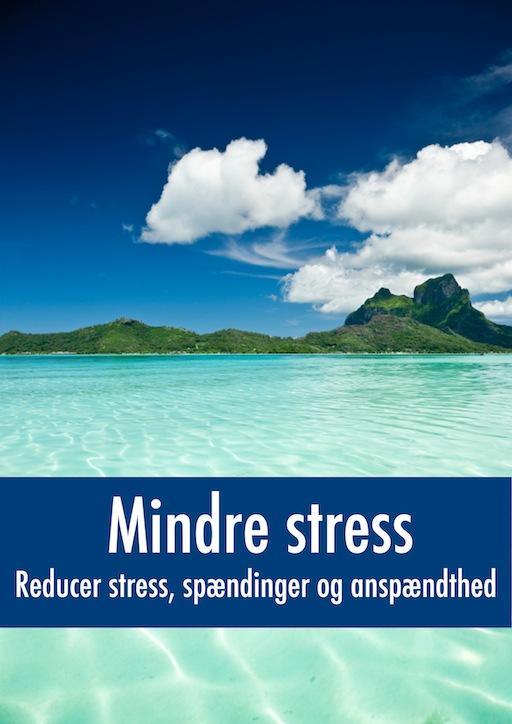 Mindre stress - Reducer stress, spændinger og anspændthed
